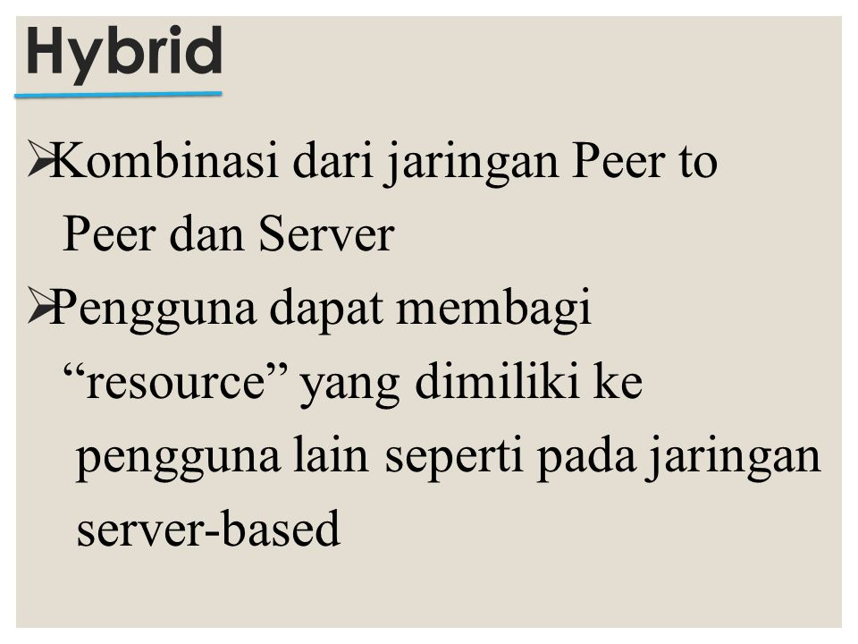Hybrid Kombinasi dari jaringan Peer to Peer dan Server