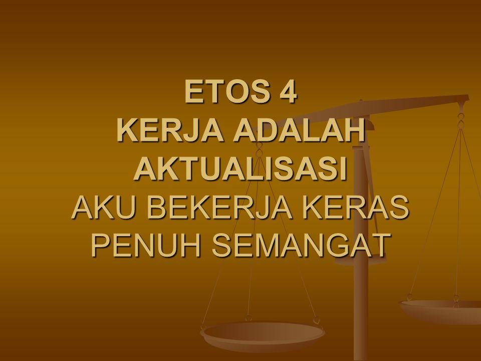 ETOS 4 KERJA ADALAH AKTUALISASI AKU BEKERJA KERAS PENUH SEMANGAT