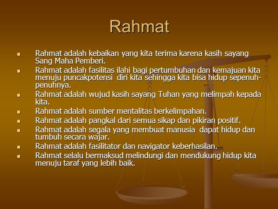 Rahmat Rahmat adalah kebaikan yang kita terima karena kasih sayang Sang Maha Pemberi.