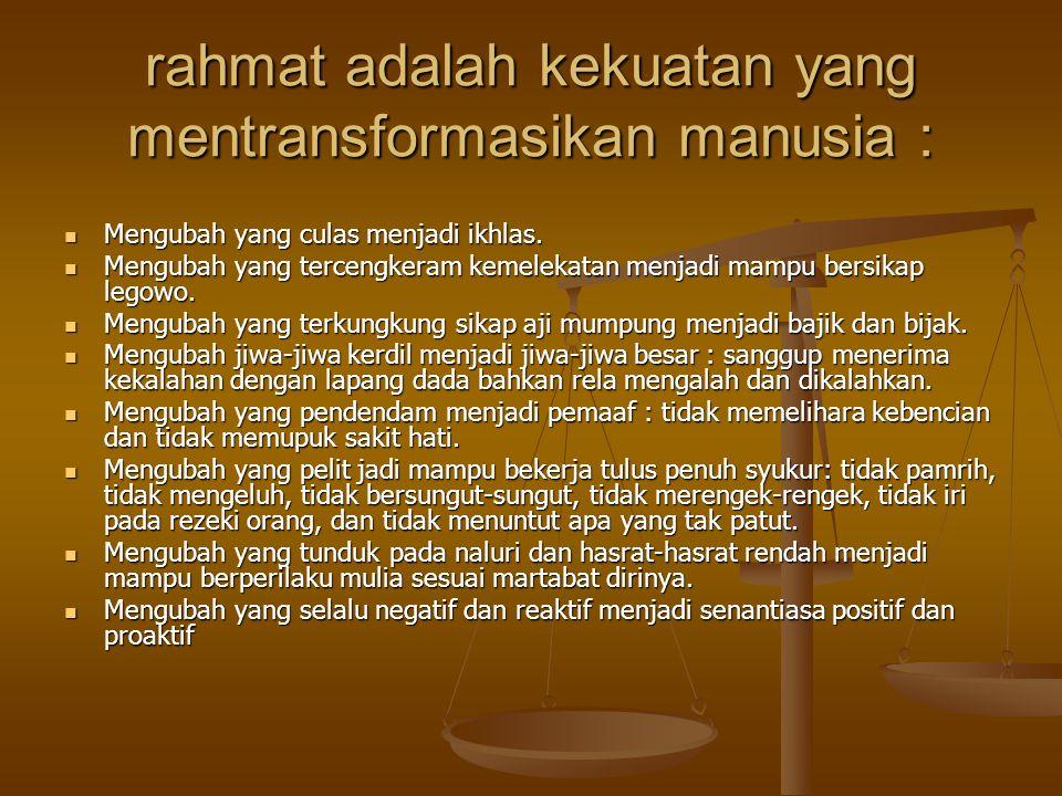 rahmat adalah kekuatan yang mentransformasikan manusia :