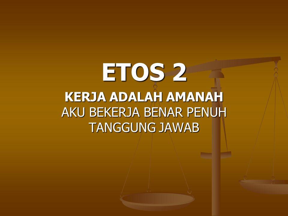ETOS 2 KERJA ADALAH AMANAH AKU BEKERJA BENAR PENUH TANGGUNG JAWAB