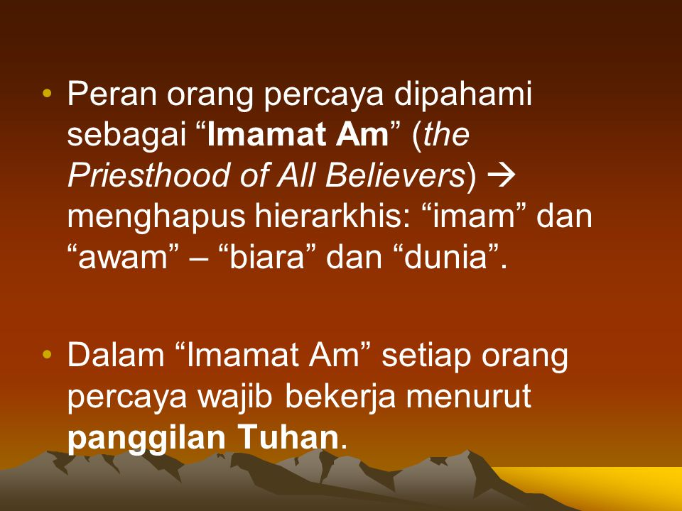 Peran orang percaya dipahami sebagai Imamat Am (the Priesthood of All Believers)  menghapus hierarkhis: imam dan awam – biara dan dunia .