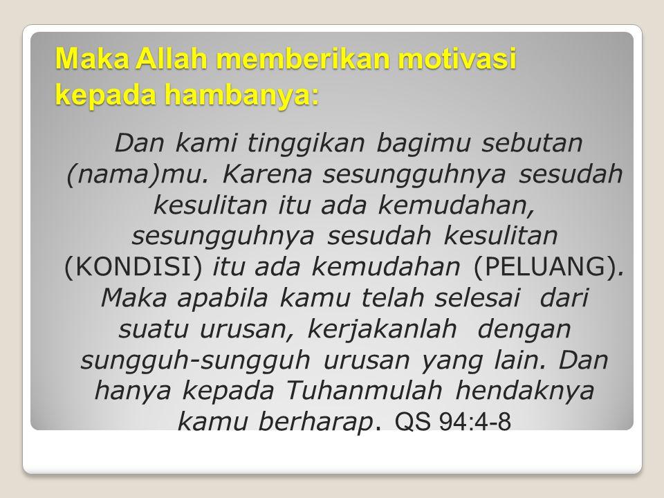 Maka Allah memberikan motivasi kepada hambanya:
