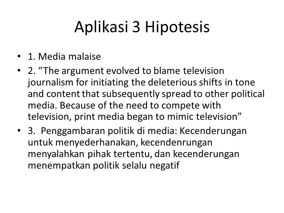 Aplikasi 3 Hipotesis 1. Media malaise