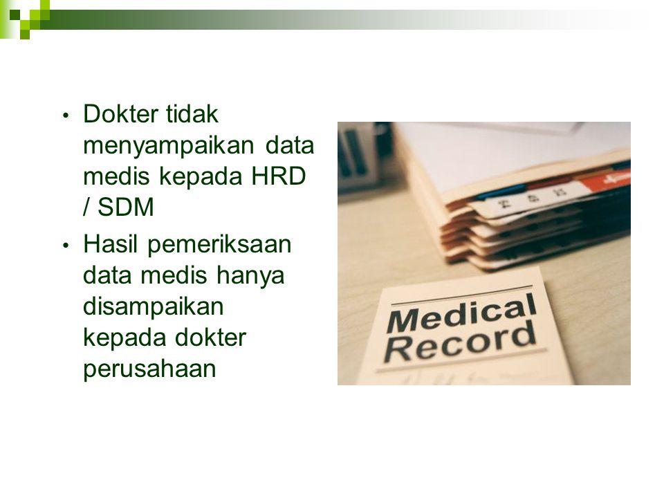 Dokter tidak menyampaikan data medis kepada HRD / SDM