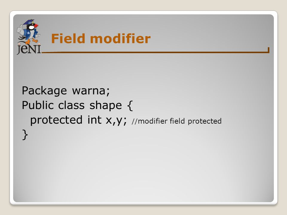 Field modifier Package warna; Public class shape { protected int x,y; //modifier field protected }