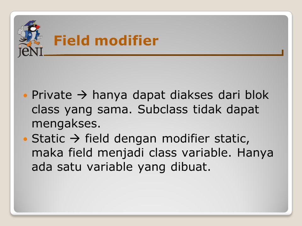 Field modifier Private  hanya dapat diakses dari blok class yang sama. Subclass tidak dapat mengakses.