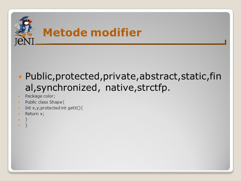 Metode modifier Public,protected,private,abstract,static,fin al,synchronized, native,strctfp. Package color;