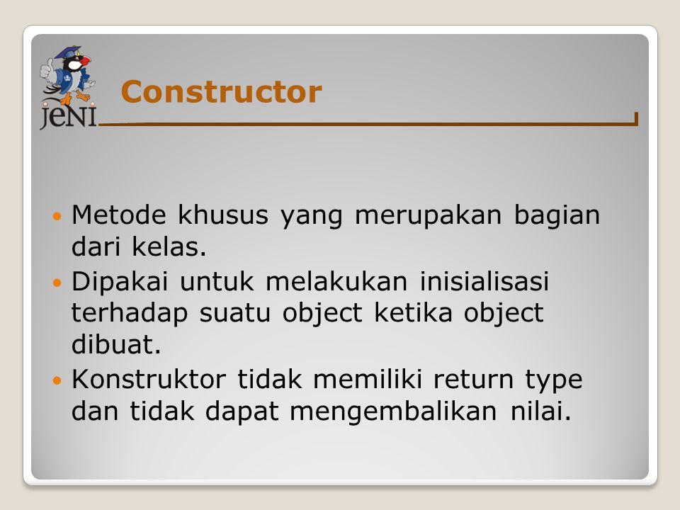 Constructor Metode khusus yang merupakan bagian dari kelas.