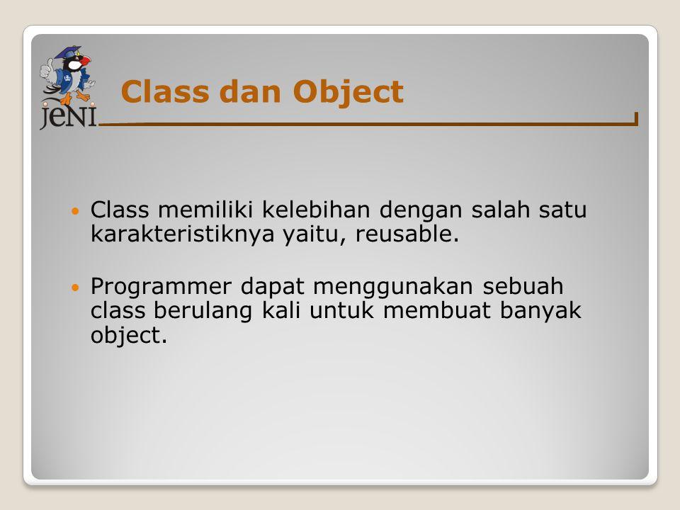 Class dan Object Class memiliki kelebihan dengan salah satu karakteristiknya yaitu, reusable.