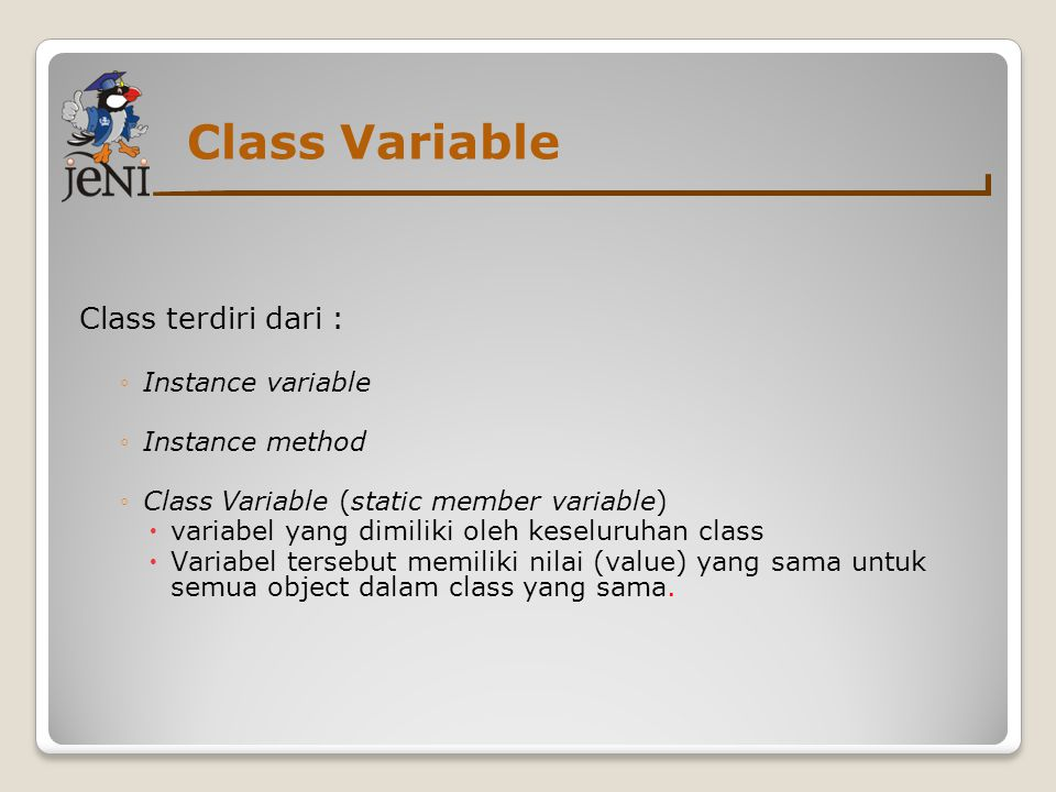 Class Variable Class terdiri dari : Instance variable Instance method