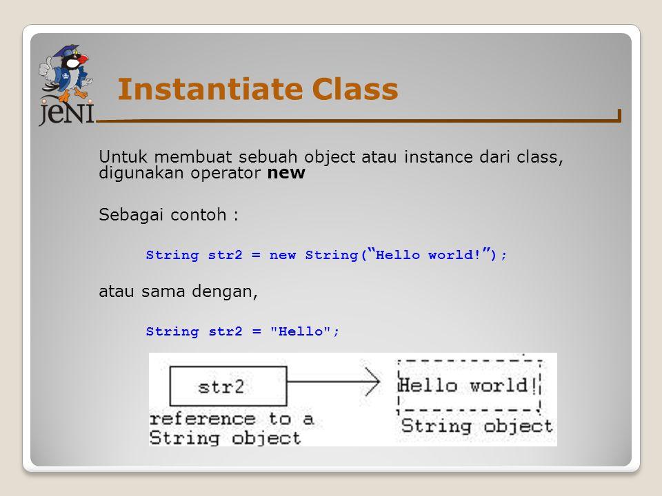 Instantiate Class Untuk membuat sebuah object atau instance dari class, digunakan operator new. Sebagai contoh :
