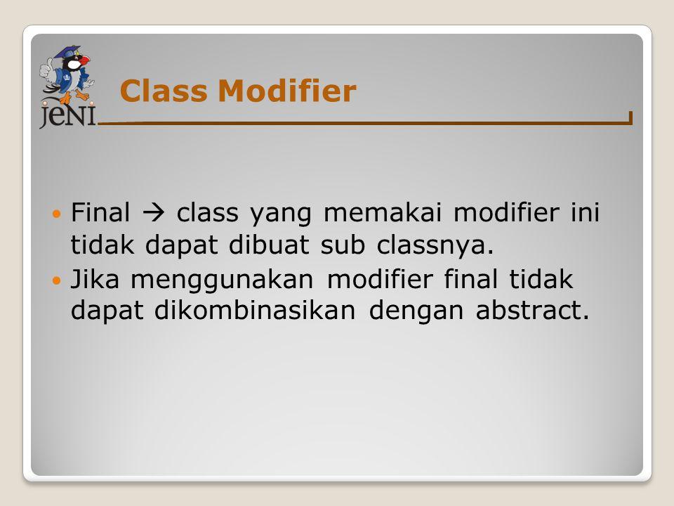 Class Modifier Final  class yang memakai modifier ini tidak dapat dibuat sub classnya.