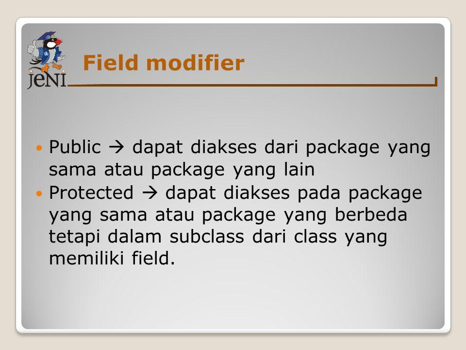 Field modifier Public  dapat diakses dari package yang sama atau package yang lain.