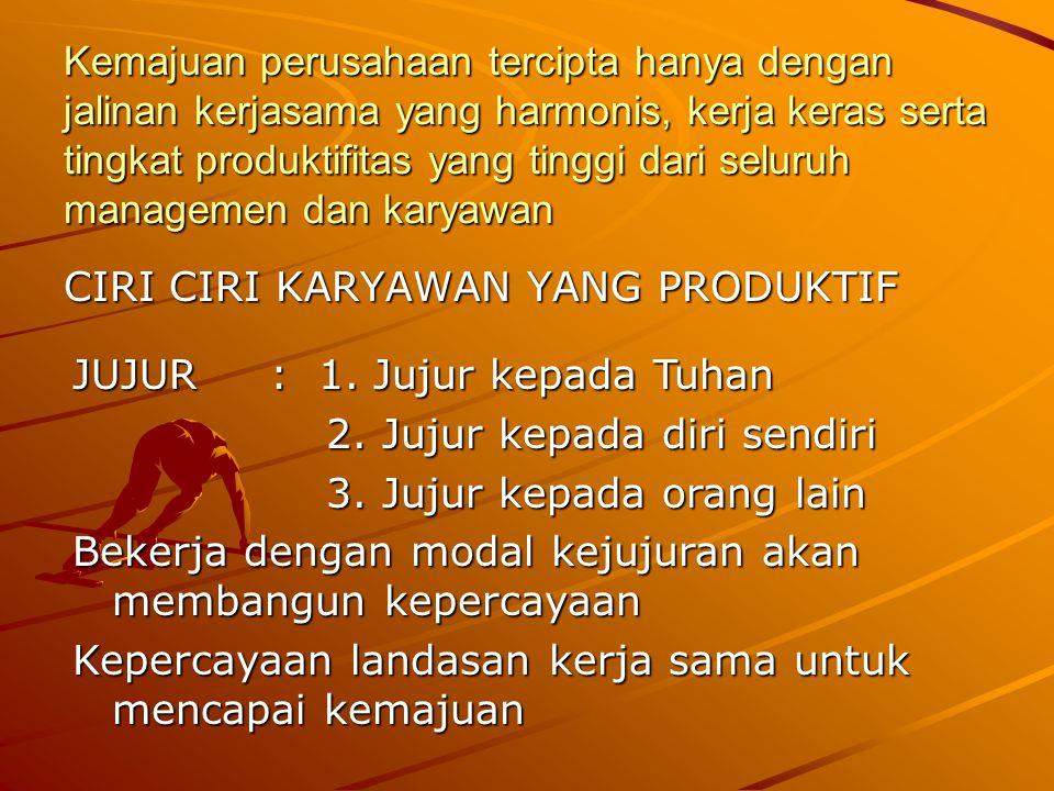 Kemajuan perusahaan tercipta hanya dengan jalinan kerjasama yang harmonis, kerja keras serta tingkat produktifitas yang tinggi dari seluruh managemen dan karyawan