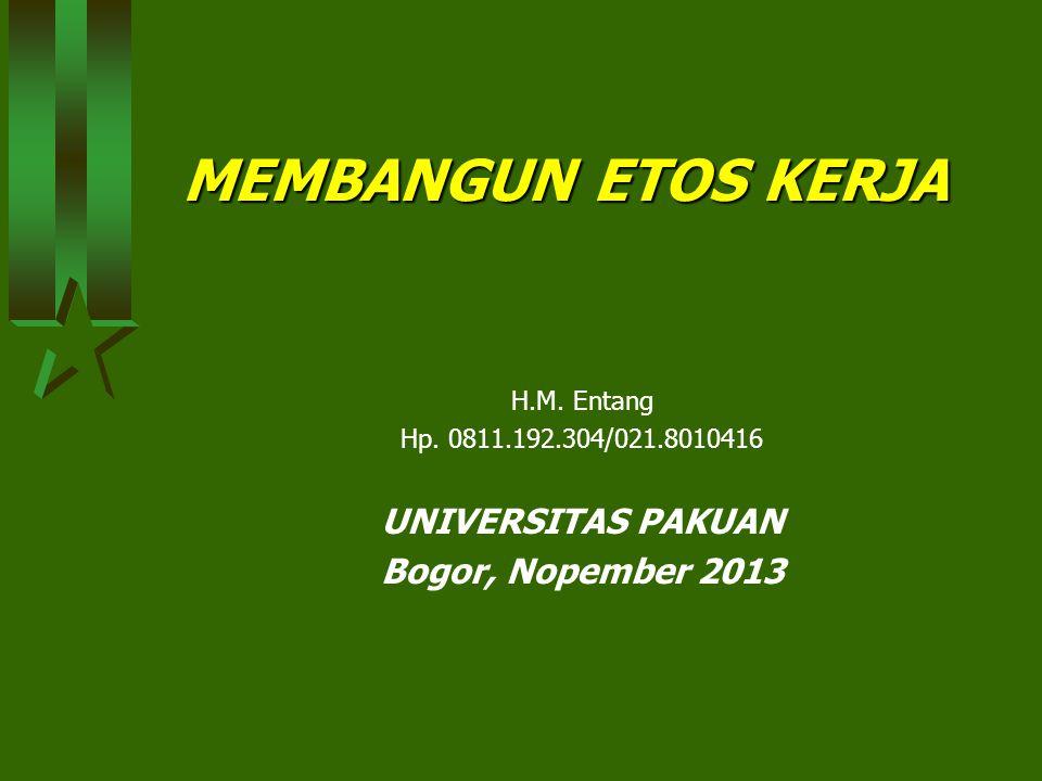 MEMBANGUN ETOS KERJA UNIVERSITAS PAKUAN Bogor, Nopember 2013