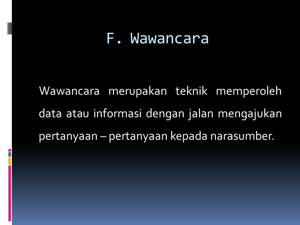 Wawancara Wawancara merupakan teknik memperoleh data atau informasi dengan jalan mengajukan pertanyaan – pertanyaan kepada narasumber.