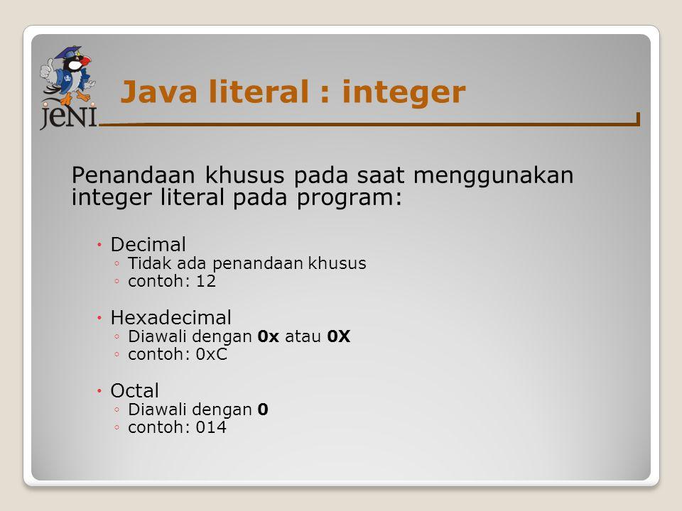 Java literal : integer Penandaan khusus pada saat menggunakan integer literal pada program: Decimal.