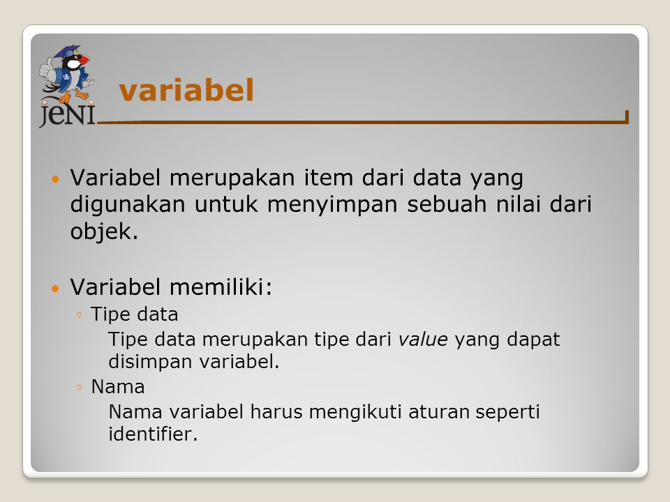 variabel Variabel merupakan item dari data yang digunakan untuk menyimpan sebuah nilai dari objek.