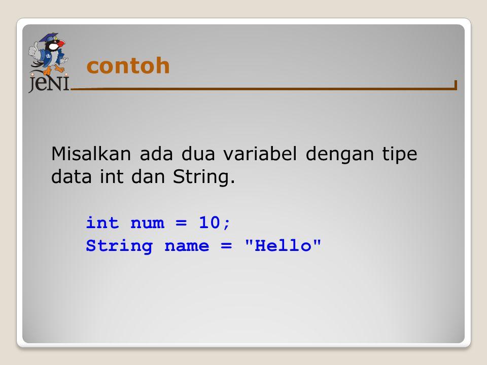 contoh Misalkan ada dua variabel dengan tipe data int dan String.