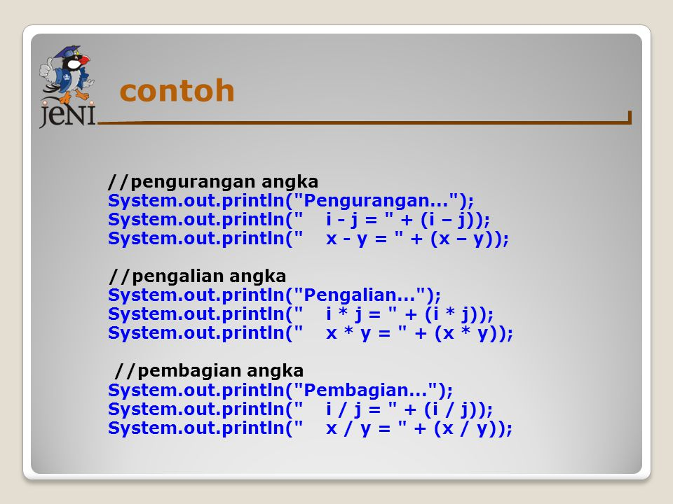 contoh //pengurangan angka System.out.println( Pengurangan... );