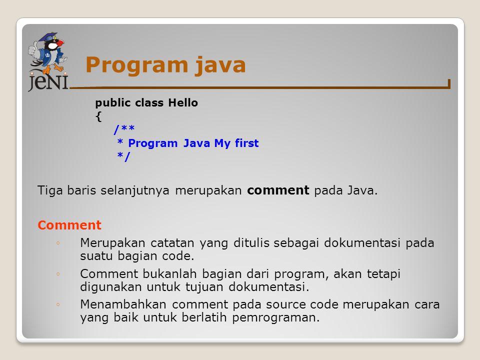 Program java Tiga baris selanjutnya merupakan comment pada Java.