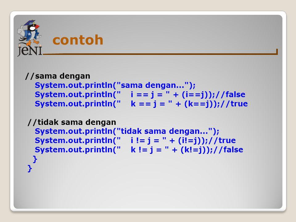 contoh //sama dengan System.out.println( sama dengan... );