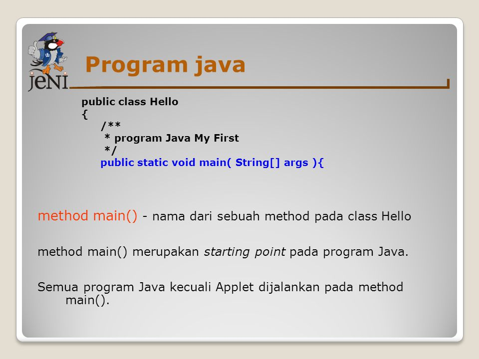 Program java method main() - nama dari sebuah method pada class Hello