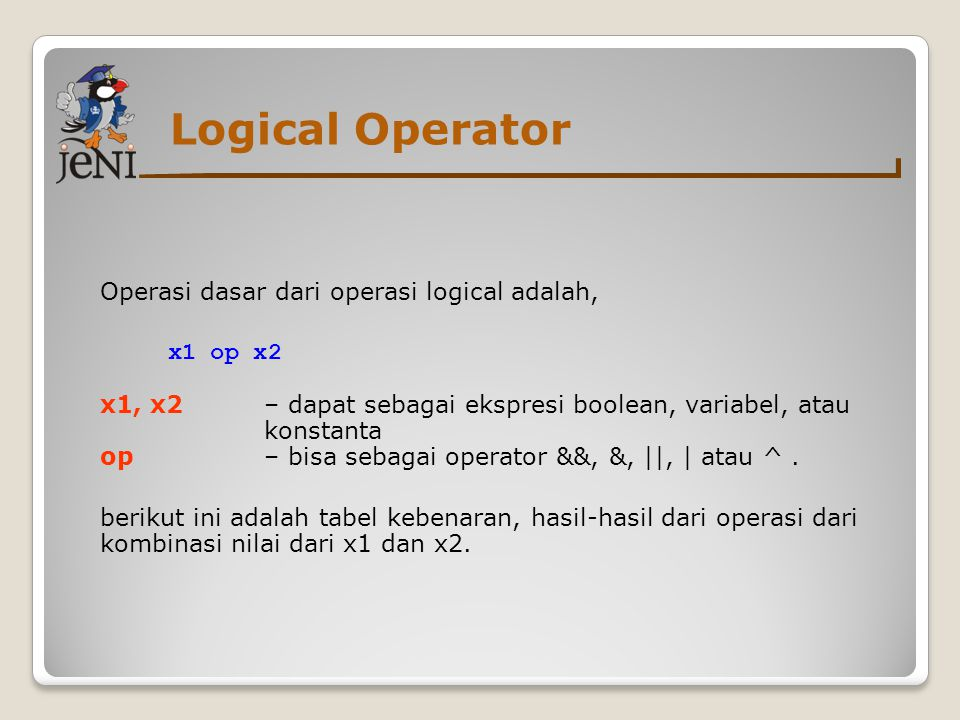 Logical Operator Operasi dasar dari operasi logical adalah,