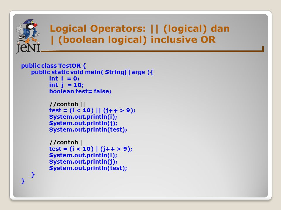 Logical Operators: || (logical) dan | (boolean logical) inclusive OR