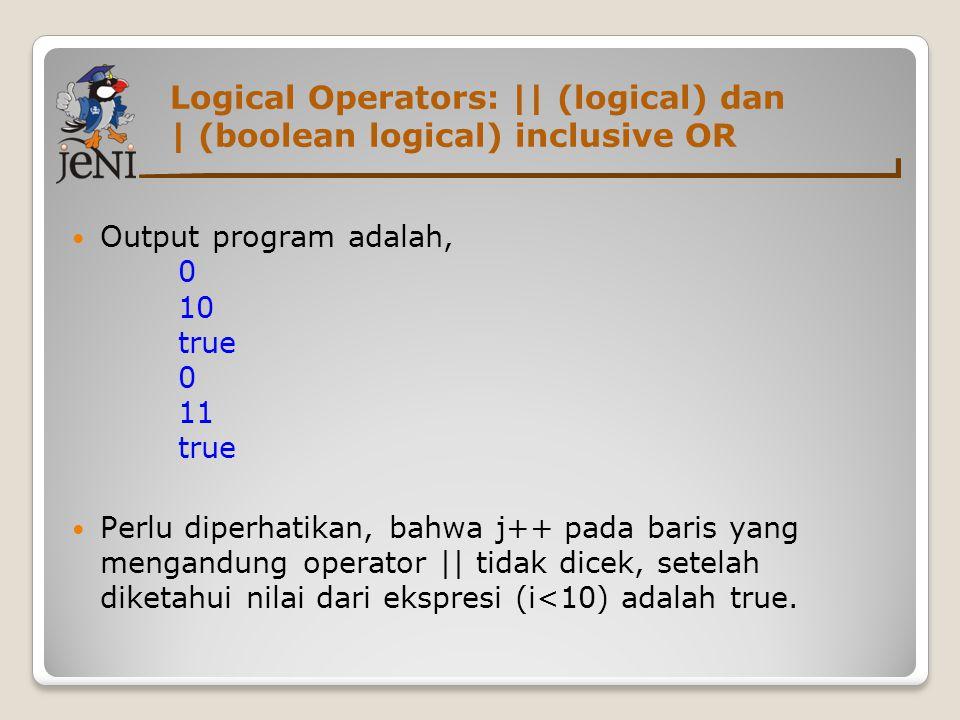 Logical Operators: || (logical) dan | (boolean logical) inclusive OR
