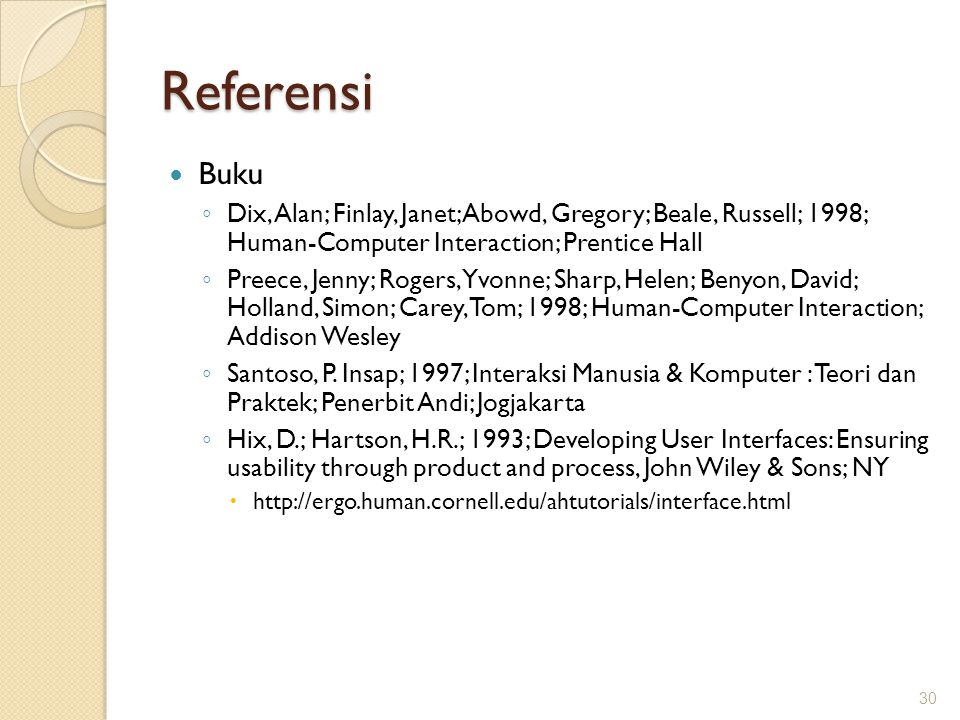 Referensi Buku. Dix, Alan; Finlay, Janet; Abowd, Gregory; Beale, Russell; 1998; Human-Computer Interaction; Prentice Hall.