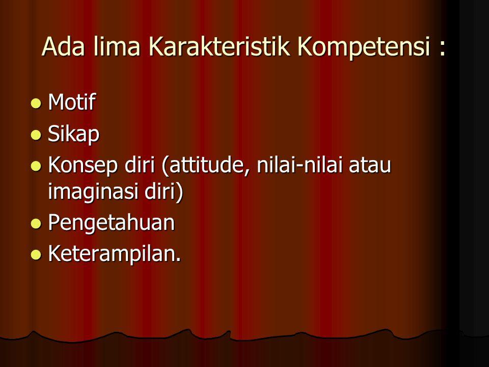 Ada lima Karakteristik Kompetensi :