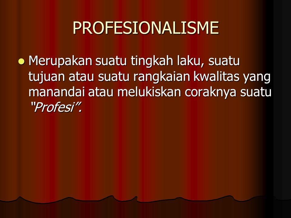 PROFESIONALISME Merupakan suatu tingkah laku, suatu tujuan atau suatu rangkaian kwalitas yang manandai atau melukiskan coraknya suatu Profesi .