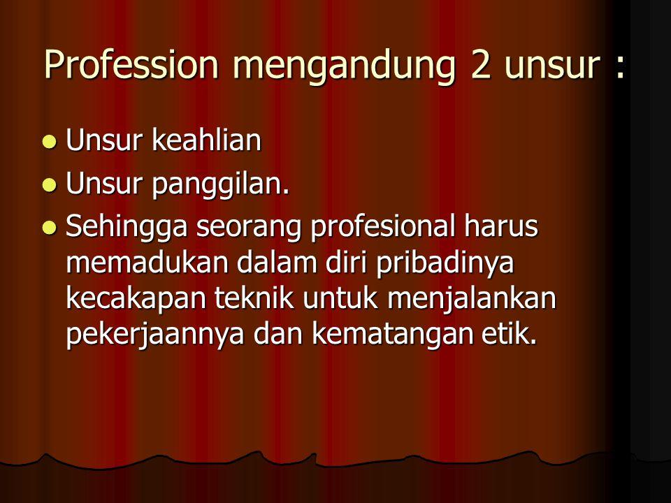 Profession mengandung 2 unsur :