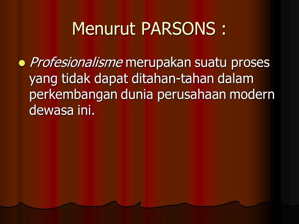 Menurut PARSONS : Profesionalisme merupakan suatu proses yang tidak dapat ditahan-tahan dalam perkembangan dunia perusahaan modern dewasa ini.