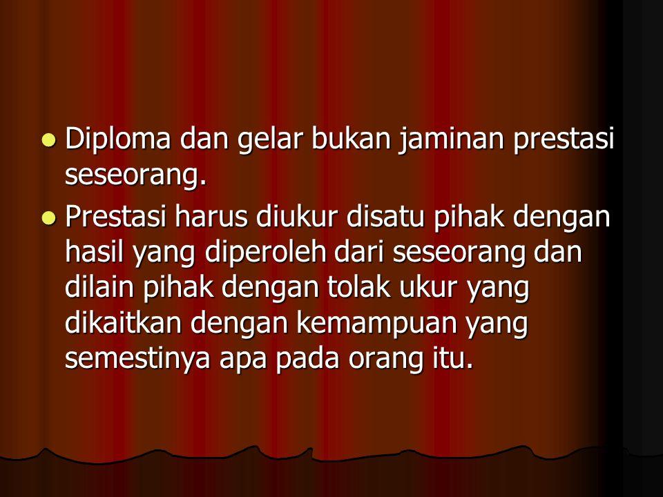 Diploma dan gelar bukan jaminan prestasi seseorang.