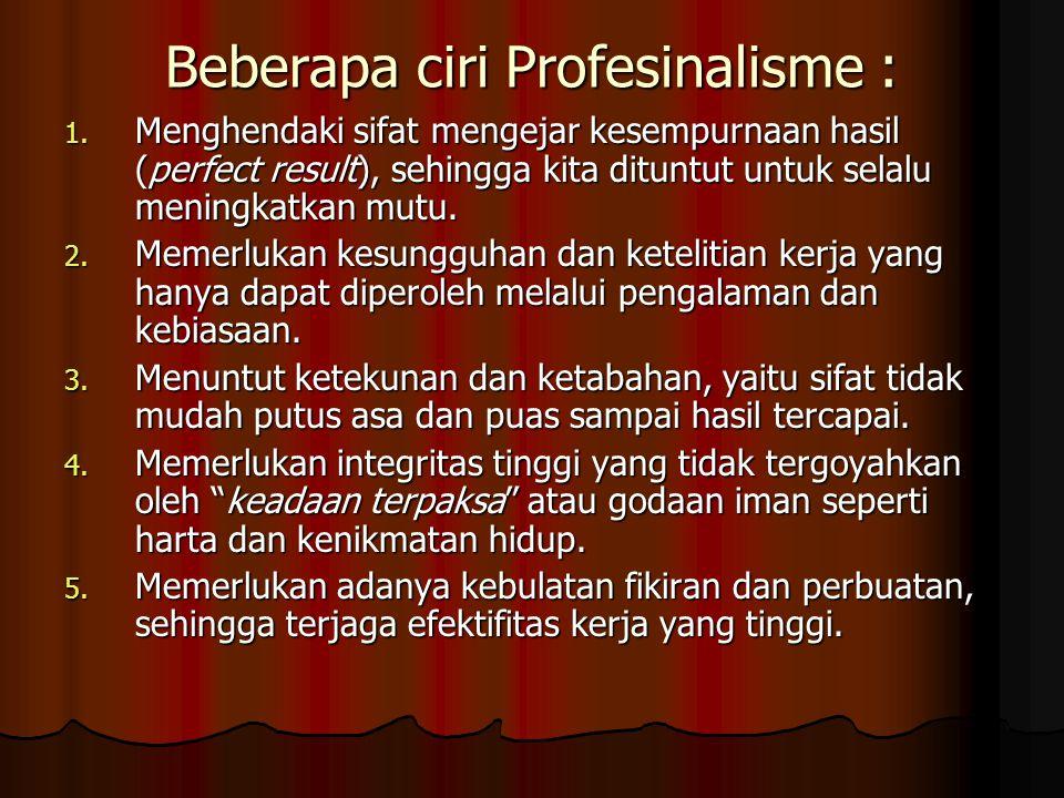 Beberapa ciri Profesinalisme :