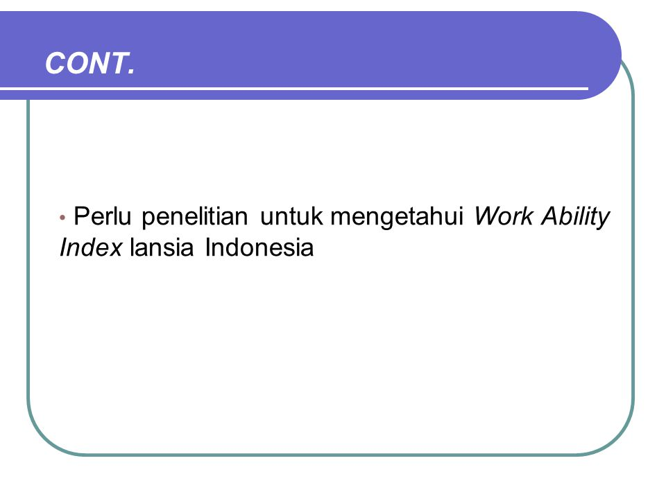 CONT. Perlu penelitian untuk mengetahui Work Ability Index lansia Indonesia