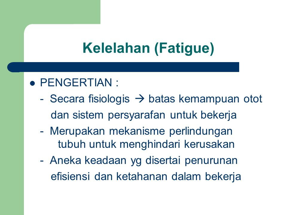 Kelelahan (Fatigue) PENGERTIAN :