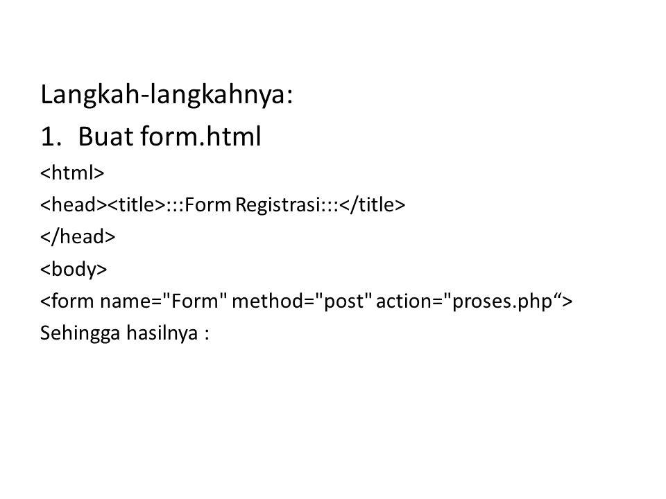 Langkah-langkahnya: Buat form.html <html>