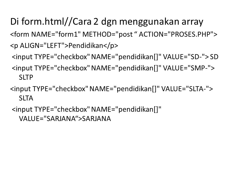 Di form.html//Cara 2 dgn menggunakan array