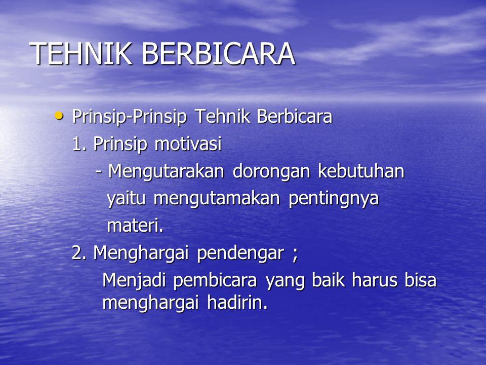 TEHNIK BERBICARA Prinsip-Prinsip Tehnik Berbicara 1. Prinsip motivasi