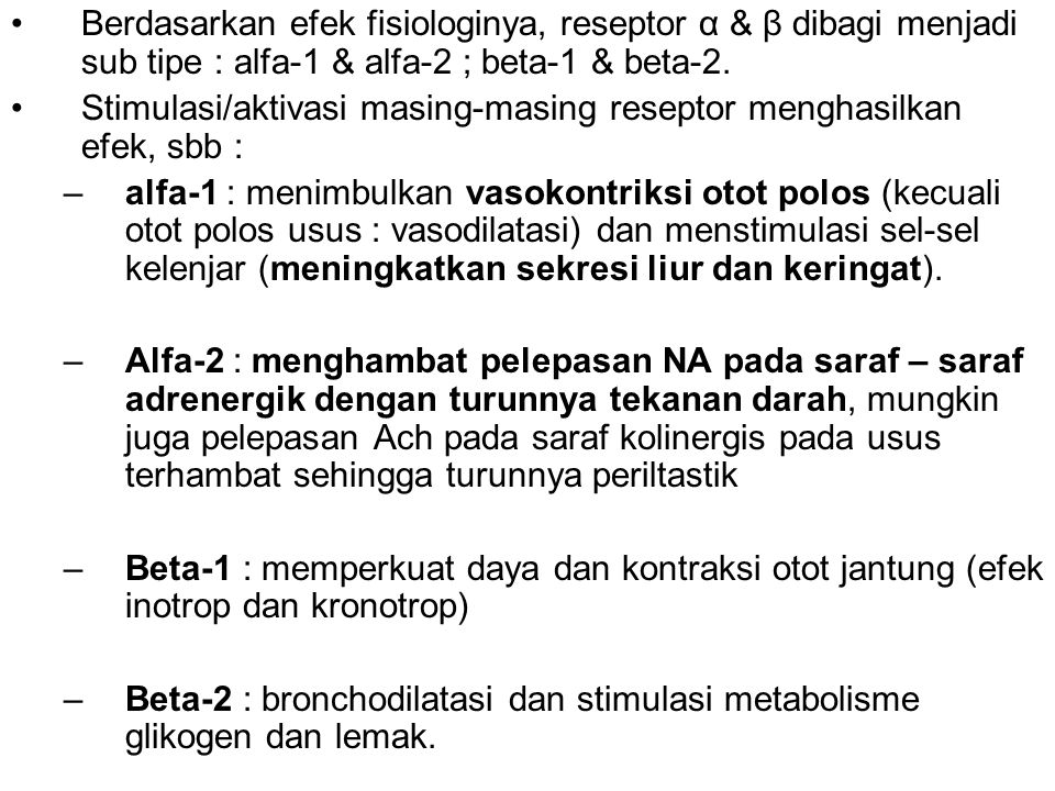 Berdasarkan efek fisiologinya, reseptor α & β dibagi menjadi sub tipe : alfa-1 & alfa-2 ; beta-1 & beta-2.