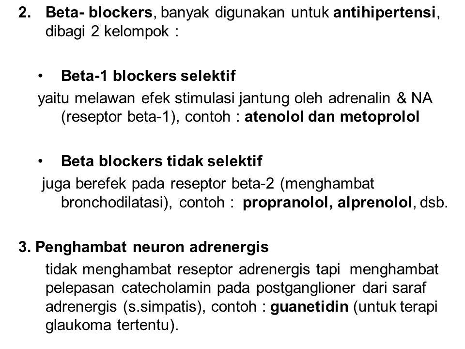 Beta- blockers, banyak digunakan untuk antihipertensi, dibagi 2 kelompok :