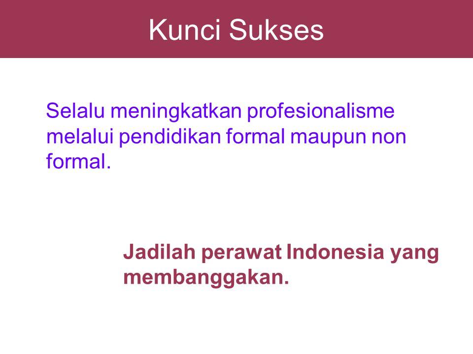 Kunci Sukses Selalu meningkatkan profesionalisme melalui pendidikan formal maupun non formal.