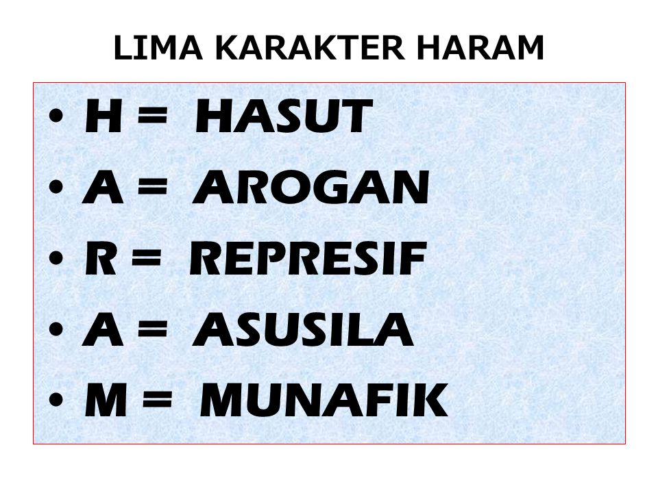 H = HASUT A = AROGAN R = REPRESIF A = ASUSILA M = MUNAFIK