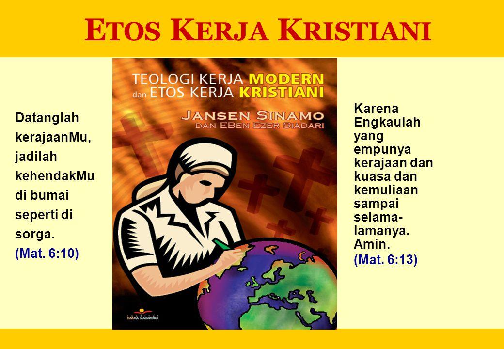 ETOS KERJA KRISTIANI Karena Engkaulah yang empunya kerajaan dan kuasa dan kemuliaan sampai selama-lamanya. Amin.