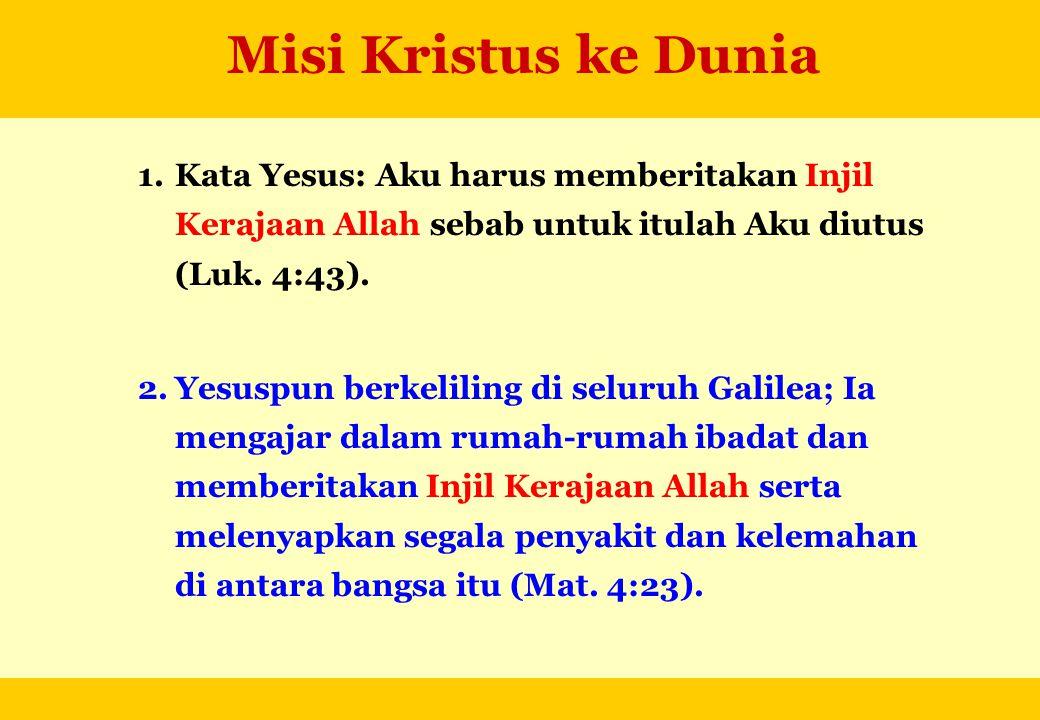 Misi Kristus ke Dunia Kata Yesus: Aku harus memberitakan Injil Kerajaan Allah sebab untuk itulah Aku diutus (Luk. 4:43).