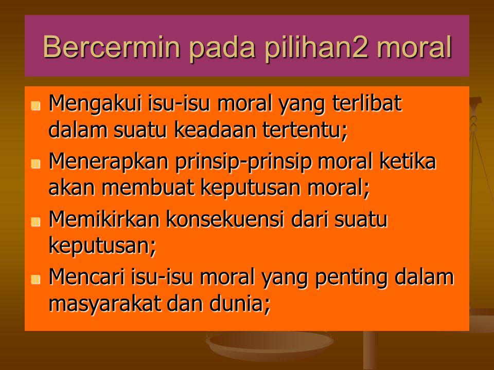 Bercermin pada pilihan2 moral